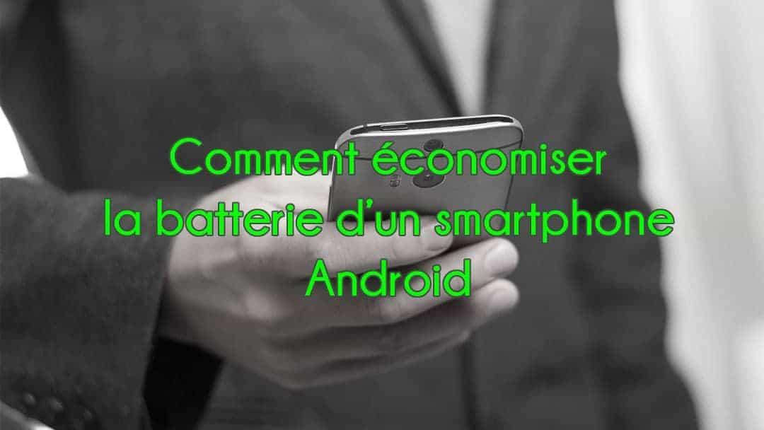 Comment économiser la batterie d'un smartphone Android ?
