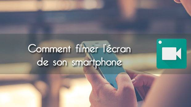 Comment filmer l'écran d'un smartphone Android
