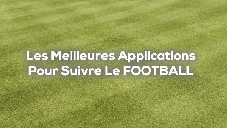 meilleures applications pour suivre le football