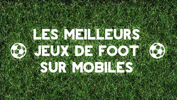 Les meilleurs jeux de foot Android et iPhone